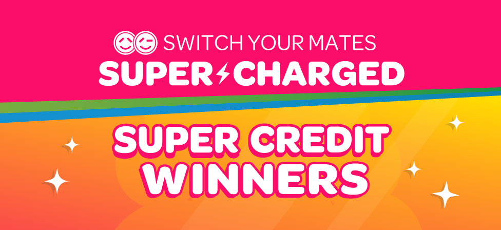 Switch Your Mates Supercharge Super Credits winners!